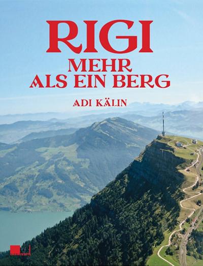 Rigi. Mehr als ein Berg. Buch von Adi Kälin.