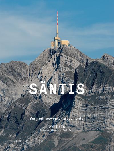 Säntis. Berg mit bewegter Geschichte. Buch von Adi Kälin.
